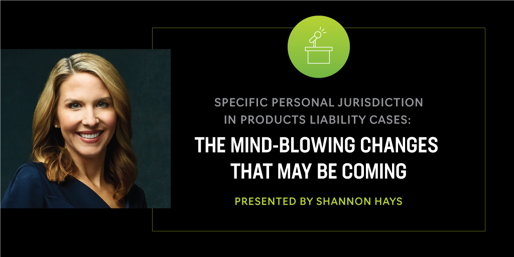 "Shannon Hays speaks at the Civil Litigation/Appellate Section Meeting on ""Specific Personal Jurisdiction in Products Liability Cases: The Mind-Blowing Changes that May Be Coming"""